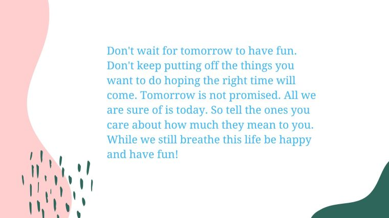 Dont wait for tomorrow to have (1)